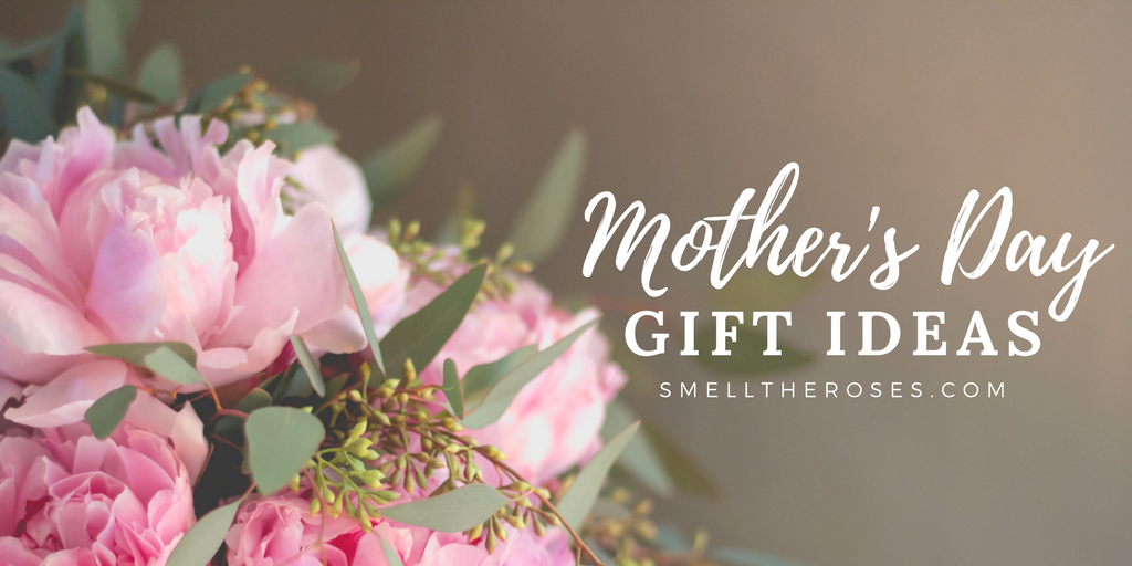 Mother's Day Gift Ideas | smelltheroses.com